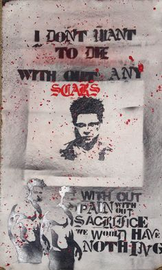 I don't want to die without any scars... Fight Club