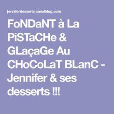 FoNDaNT à La PiSTaCHe & GLaçaGe Au CHoCoLaT BLanC - Jennifer & ses desserts !!!