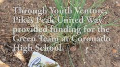 Through Youth Venture, Pikes Peak United Way provided funding for the Green Team at Coronado High School. They are building a garden to help feed food insecure students.