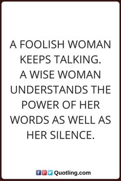 A foolish woman keeps talking A wise woman understands | Woman Quote