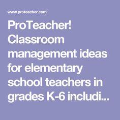 ProTeacher! Classroom management ideas for elementary school teachers in grades K-6 including tips for new teachers and classroom teaching ideas resources.