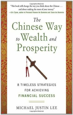 The Chinese Way to Wealth and Prosperity: 8 Timeless Strategies for Achieving Financial Success by Michael Justin Lee, http://www.amazon.com/dp/0071788727/ref=cm_sw_r_pi_dp_x66mrb03MEA1T