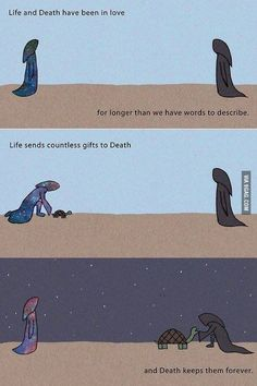 A love beyond time and space. Life and Death have been In love for longer than we have words to describe. Life sends countless gifts to Death.and Death keeps them forever Cute Stories, Beautiful Stories, Beautiful Things, Life And Death, Cute Comics, Sad Comics, Faith In Humanity, Writing Inspiration, True Quotes