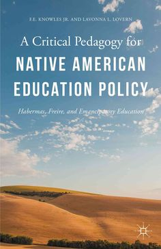 A Critical Pedagogy for Native American Education Policy: Habermas, Freire, and Emancipatory Education
