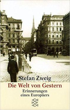 Die Welt von Gestern. Erinnerungen eines Europäers.: Amazon.de: Stefan Zweig: Bücher