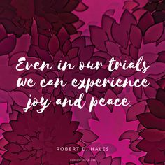 """""""We come unto [Jesus Christ] by loving and serving God's children. As we do, we may not be able to avoid tribulation, affliction, and suffering in the flesh, but we will suffer less spiritually. Even in our trials we can experience joy and peace."""" —Robert D. Hales #DailyQuote"""