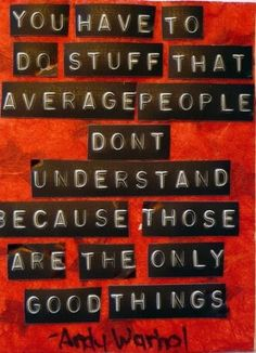 "You have to stuff that average people dont understand because those are the only good things"" Warhol http://homebusinessradionetwork.com/c/kflack"
