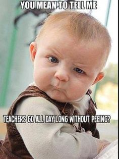Teachers really don't get much of an opportunity for bathroom breaks :-/  Teacher quotes by Reaching Teachers teacher resources. by deana