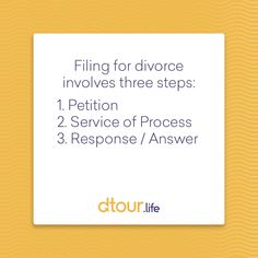 Filing for divorce involves three steps: 1. Petition - This contains a list of all the things you want from the divorce, including assets/debts, child custody, child support, and spousal support. 2. Service of Process - This involves the hand delivery of the petition by an unrelated person to the non-filing spouse. 3. Response / Answer - If the non-filing spouse disagrees with the petition, he or she will file a response with his or her own demands.