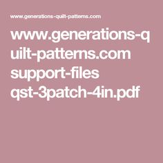 www.generations-quilt-patterns.com support-files qst-3patch-4in.pdf