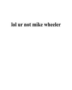 """Stranger Things """"lol ur not mike wheeler"""""""