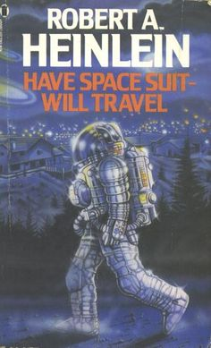 Have Space Suit – Will Travel - Robert A. Heinlein
