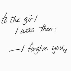 Dear young Anna I forgive you. Don't Care Quotes, Up Quotes, Go Away Quotes, Shame Quotes, Guilt Quotes, Strong Quotes, Attitude Quotes, Go For It Quotes, Quotes To Live By