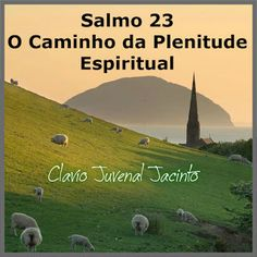 Pr C. J. Jacinto: Salmo 23: O Caminho da Plenitude Espiritual.
