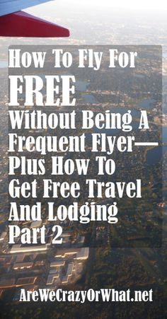 How To Fly For Free Without Being A Frequent Flyer—Plus How To Get Free Travel And Lodging Part 2
