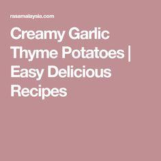 Creamy Garlic Thyme Potatoes | Easy Delicious Recipes