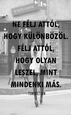 'Ne félj attól, hogy különbözöl, félj attól, hogy olyan leszel, mint mindenki más.' - Ismeretlen Short Quotes, Wise Quotes, Motivational Quotes, Inspirational Quotes, Types Of Motivation, Daily Motivation, Good Thoughts, Positive Thoughts, Alone Life
