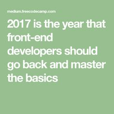 2017 is the year that front-end developers should go back and master the basics