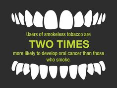 Dental Myth: Smokeless tobacco is safe. Whereas the fact is chewing any kind of tobacco can contribute to oral cancer.