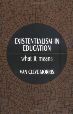 Existentialism in Education: What It Means (Philosophy of Education Series): Van Cleve Morris: 9780881334975:
