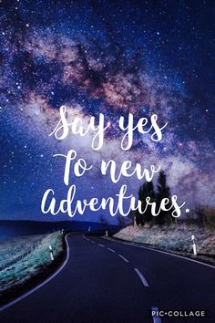 "Quotes, Motivation, Inspiration: ""Say yes to new adventures."""