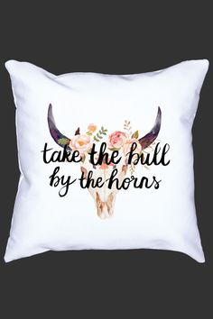 Take The Bull By The Horns Pillow-love this saying
