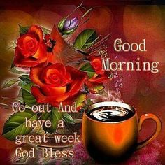 Good Morning, Go Out And Have A Great Week, God Bless morning good morning morning quotes good morning quotes good morning greetings