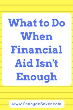 Tips for What to Do If Your Financial Aid Isn't Enough. What to do if you run out of money for school