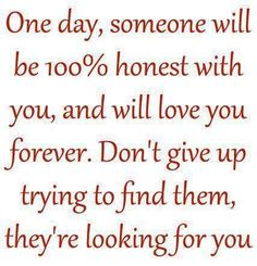 Love Quotes, Looking For Love Quotes One Day Someone Will Be 100persen Honest With You And Will Love You Forever Dont Give Up Trying To Find Them They Are Looking For You ~ Most 10 Best Looking For Love Quotes Ideas Inspiration For People