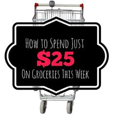 How to spend just $25 on groceries this week (this states for a family of 4, but I may need to tweak a bit...need more veggies for sure!)