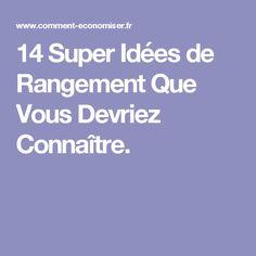 14 Super Idées de Rangement Que Vous Devriez Connaître.