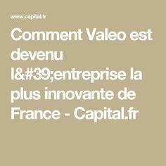 Comment Valeo est devenu l'entreprise la plus innovante de France - Capital.fr