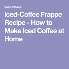 Iced-Coffee Frappe Recipe - How to Make Iced Coffee at Home