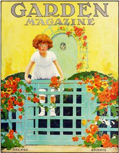 The charming lovely July 1922 cover of Garden magazine. Look at those Nasturtiums on that gate!!