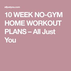 10 WEEK NO-GYM HOME WORKOUT PLANS – All Just You