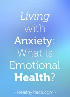 Why treating anxiety isn't always enough. The importance of all-round emotional health.   www.HealthyPlace.com