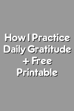 Boring Relationship Mentions: How I Practice Daily Gratitude + Free Printable
