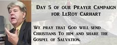 Please continue to pray with us  for a conversion of LeRoy Carhart.  Today we ask that God will send Christians to him and share the Gos...