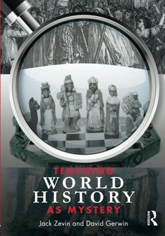Teaching World History as Mystery by Jack Zevin
