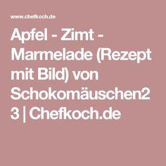 Apfel - Zimt - Marmelade (Rezept mit Bild) von Schokomäuschen23 | Chefkoch.de