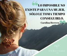 """""""Lo imposible no existe para una mujer, sólo le toma tiempo conseguirlo."""" - Carolina Herrera. #Frase #mujer #exitosa"""