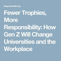 Fewer Trophies, More Responsibility: How Gen Z Will Change Universities and the Workplace