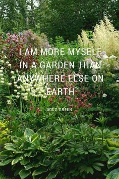 I am more myself in a garden than anywhere else on earth.