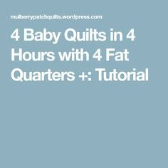 4 Baby Quilts in 4 Hours with 4 Fat Quarters +: Tutorial