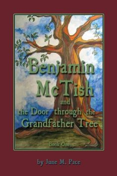 Benjamin McTish And The Door Through The Grandfather Tree (The Benjamin McTish Series) by June Pace, http://www.amazon.com/dp/B00DVUBZU0/ref=cm_sw_r_pi_dp_tx53rb04X7ND3