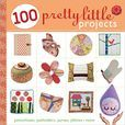 100 Pretty Little Projects: Pincushions, Potholders, Purses, Pillows & More (Checked this one out from the library. It's alright, but there are probably only about 20 out of the 100 projects that I would want to make.)