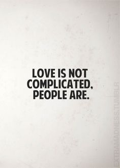 There is no in-between with love. You either feel it or you don't. However, people can be complicated...they can be confused about what love truly means and how it feels - RM