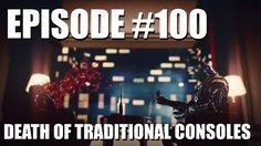 Video Game Podcast #100:  Death of Traditional Consoles