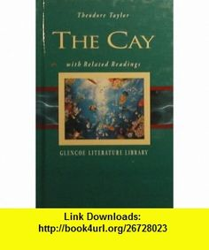 The Cay with Related Readings- Glencoe Literature Library (9780078282683) Theodore Taylor , ISBN-10: 0078282683  , ISBN-13: 978-0078282683 ,  , tutorials , pdf , ebook , torrent , downloads , rapidshare , filesonic , hotfile , megaupload , fileserve