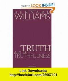 Truth and Truthfulness An Essay in Genealogy (9780691117911) Bernard Williams , ISBN-10: 0691117918  , ISBN-13: 978-0691117911 ,  , tutorials , pdf , ebook , torrent , downloads , rapidshare , filesonic , hotfile , megaupload , fileserve